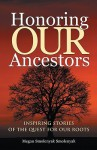 Honoring Our Ancestors: Inspiring Stories of the Quest for Our Roots - Megan Smolenyak