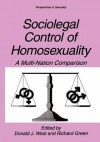 Sociolegal Control of Homosexuality: A Multi-Nation Comparison - Donald J. West, Richard Green