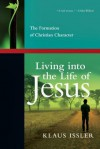 Living into the Life of Jesus: The Formation of Christian Character - Klaus Issler, Calvin Miller