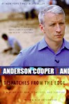 Dispatches from the Edge: A Memoir of War, Disasters, and Survival - Anderson Cooper