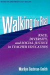 Walking the Road: Race, Diversity, and Social Justice in Teacher Education - Marilyn Cochran-Smith