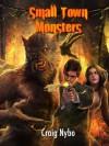 Small Town Monsters - Craig Nybo