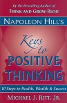 Napoleon Hill's Keys to Positive Thinking: 10 Steps to Health, Wealth, and Success - Napoleon Hill, Michael J. Ritt Jr.
