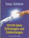 500000 Jahre Erfindungen und Entdeckungen - Isaac Asimov