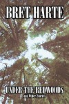 Under the Redwoods and Other Stories - Bret Harte