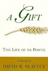 A Gift: The Life of Da Ponte: A Poem - David R. Slavitt