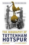 The Biography of Tottenham Hotspur - Julie Welch, Gary Mabbutt