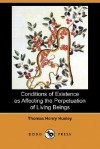 Conditions of Existence as Affecting the Perpetuation of Living Beings (Dodo Press) - Thomas Henry Huxley