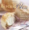 Biscuit Bliss: 101 Foolproof Recipes for Fresh and Fluffy Biscuits in Just Minutes - James Villas