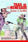 Trail of the Renegade: A Texas Ranger Jim Blawcyzk Story - James J. Griffin