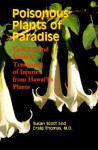 Poisonous Plants of Paradise: First Aid and Medical Treatment of Injuries from Hawaii's Plants - Susan Scott, Craig Thomas