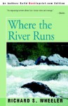 Where the River Runs - Richard S. Wheeler