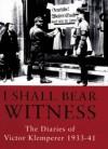 I Shall Bear Witness: The Diaries of Victor Klemperer 1933-1941 - Victor Klemperer