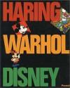 Keith Haring, Andy Warhol, and Walt Disney - Bruce D. Kurtz, Bruce Hamilton, Geoffrey Blum, Dave Hickey