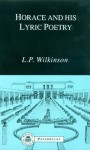 Horace and His Lyric Poetry - L.P. Wilkinson