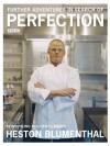 Further Adventures in Search of Perfection: Reinventing Kitchen Classics - Heston Blumenthal