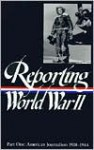 Reporting World War II Vol. 1: American Journalism 1938-1944 (Library of America #77) - Samuel Hynes, Samuel Hynes, Anne Matthews, Nancy Caldwell Sorel, Roger J. Spiller