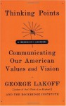 Thinking Points: Communicating Our American Values and Vision - George Lakoff, Rockridge Institute