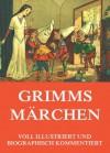 Grimms Märchen: Voll Illustriert und biographisch kommentiert (German Edition) - Gebrüder Grimm, Carl Ofterdinger, Walter Crane, Arthur Rackham, Alexander Zick, Joh Gruelle