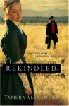 Rekindled (Fountain Creek Chronicles, Book One) - Tamera Alexander