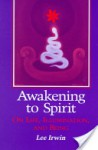 Awakening to Spirit: On Life, Illumination, and Being - Lee Irwin