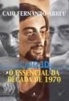 Caio 3D - O essencial da década de 1970 - Caio Fernando Abreu