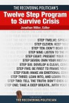The Recovering Politician's Twelve Step Program to Survive Crisis - Jonathan Miller, Artur Davis, Jeff Smith