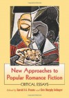 New Approaches to Popular Romance Fiction: Critical Essays - Sarah S.G. Frantz, Eric Murphy Selinger