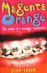 Magenta Orange: The Trials of a Teenage Temptress - Echo Freer