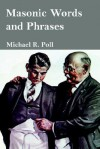 Masonic Words and Phrases - Michael R. Poll