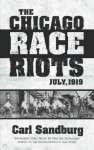 The Chicago Race Riots: July, 1919 - Paul Buhle, Carl Sandburg, Walter Lippmann