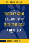 A Chicken's Guide to Talking Turkey with Your Kids About Sex - Kevin Leman, Kathy Flores Bell