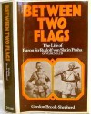Between Two Flags: The Life of Baron Sir Rudolf von Slatin Pasha GCVO, KCMG, CB - Gordon Brook-Shepherd