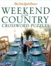 The New York Times Weekend in the Country Crossword Puzzles: 200 Relaxing Puzzles - Will Shortz, New York Times the