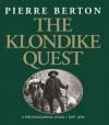 The Klondike Quest: A Photographic Essay 1897-1899 - Pierre Berton, Barbara Sears, Frank Newfeld