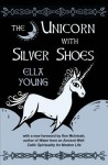 The Unicorn with Silver Shoes - Ella Young