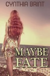 Maybe Fate - Cynthia Brint