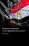 Whatever Happened to the Egyptian Revolution? - Galal Amin, Jonathan Wright