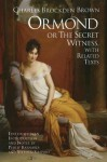 Ormond, Or, the Secret Witness: With Related Texts - Charles Brockden Brown