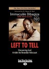 Left to Tell: Discovering God Amidst the Rwandan Holocaust (Easyread Large Edition) - Immaculee Ilibagiza