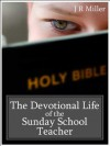 The Devotional Life of the Sunday School Teacher - James R Miller, Mark Riedel