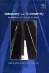Autonomy And Normativity: Investigations Of Truth, Right, And Beauty - Richard Dien Winfield