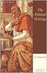The Political Writings of St. Augustine - Henry Paolucci, Dino Bigongiari, Augustine of Hippo