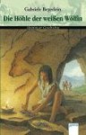 Die Höhle Der Weißen Wölfin - Gabriele Beyerlein