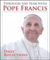 Through the Year with Pope Francis: Daily Reflections - Pope Francis, Kevin Cotter