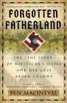 Forgotten Fatherland: The Search for Elisabeth Nietzsche - Ben Macintyre