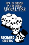 How to Prosper in the Coming Apocalypse - Richard Curtis
