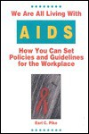We Are All Living With Aids: How You Can Set Policies And Guidelines For The Workplace - Earl C. Pike, Earl Pikes