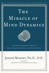 The Miracle of Mind Dynamics: Use Your Subconscious Mind to Obtain Complete Control Over Your Destiny - Joseph Murphy