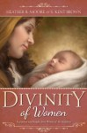 Divinity of Women - Heather B. Moore, S. Kent Brown